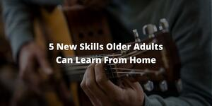 5 New Skill Older Adults Can Learn at Home_Default