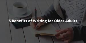 5 Benefits of Writing for Older Adults