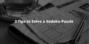 3 Tips to Solve a Sudoku Puzzle