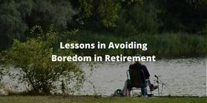 Lessons in Avoiding Boredom in Retirement