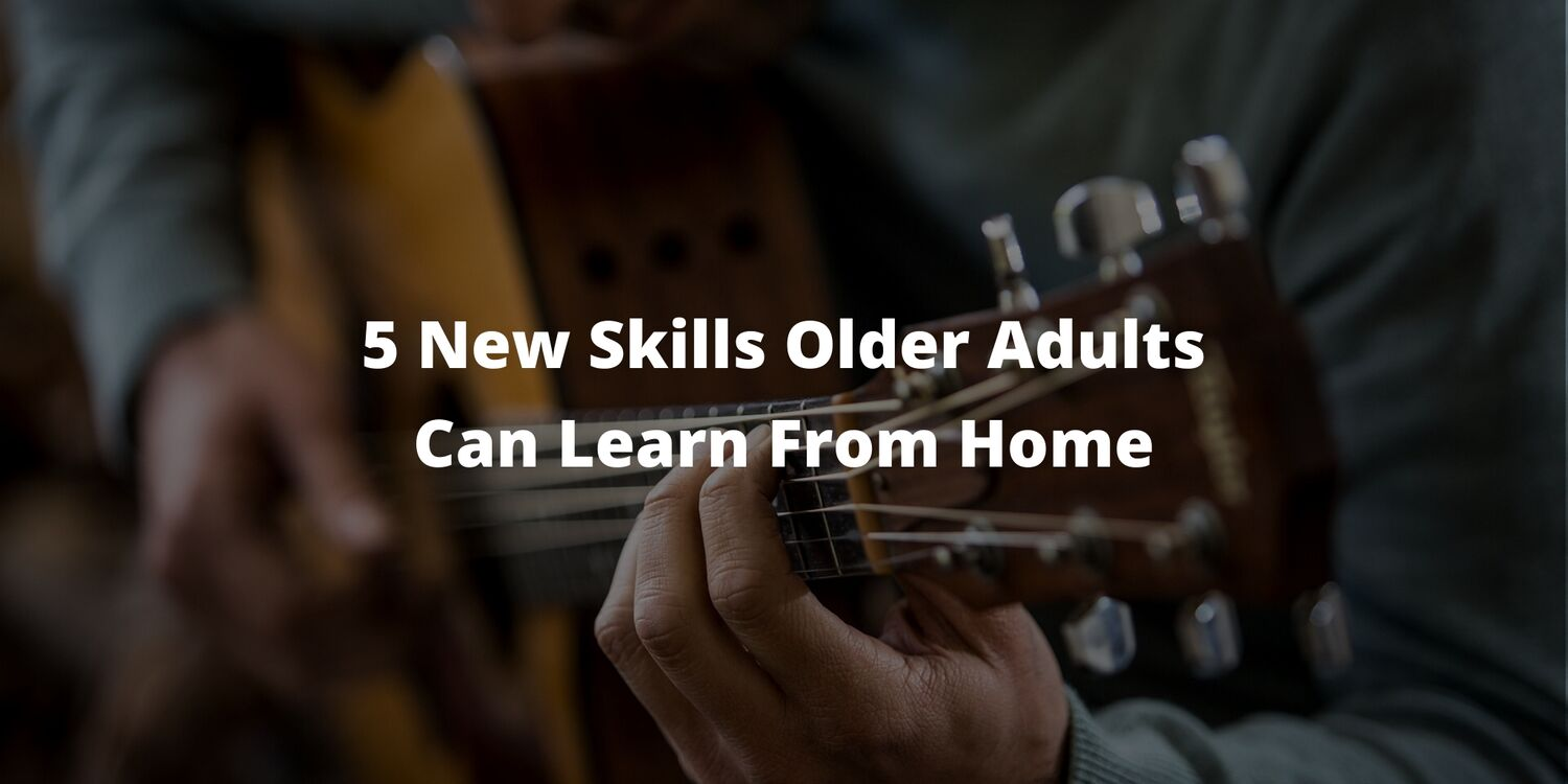 5 New Skills Older Adults Can Learn From Home