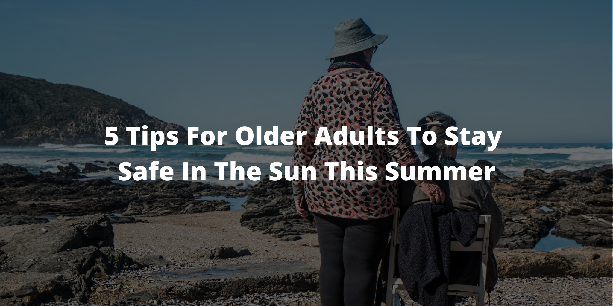 5 Tips For Older Adults To Stay Safe In The Sun This Summer