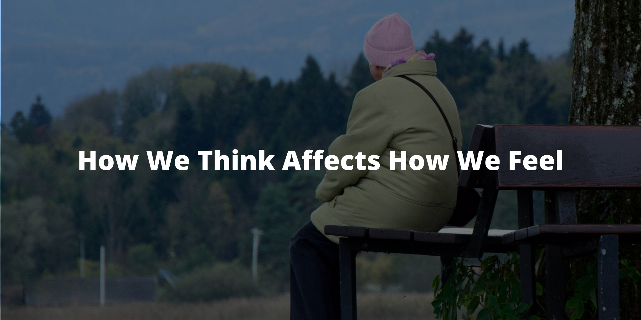 How We Think Affects How We Feel