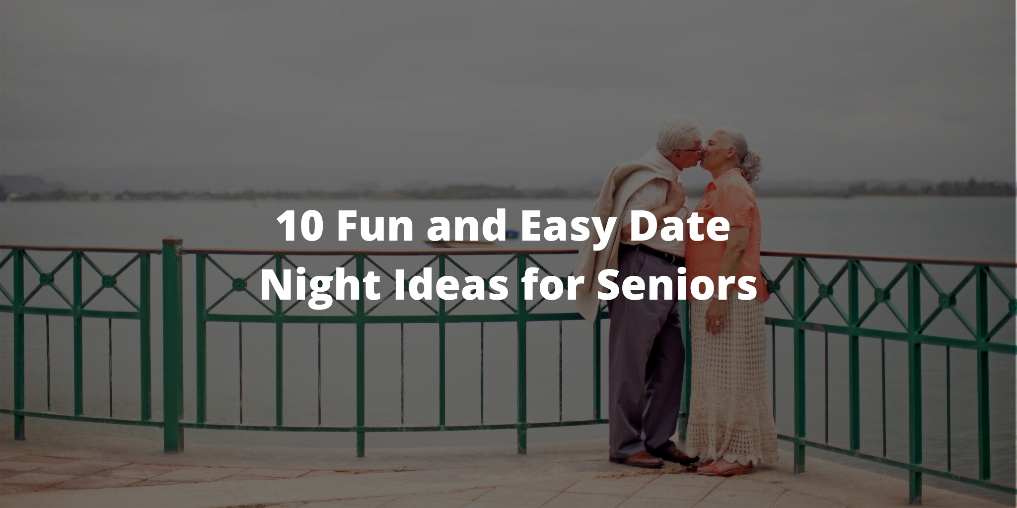 10 Fun and Easy Date Night Ideas for Seniors