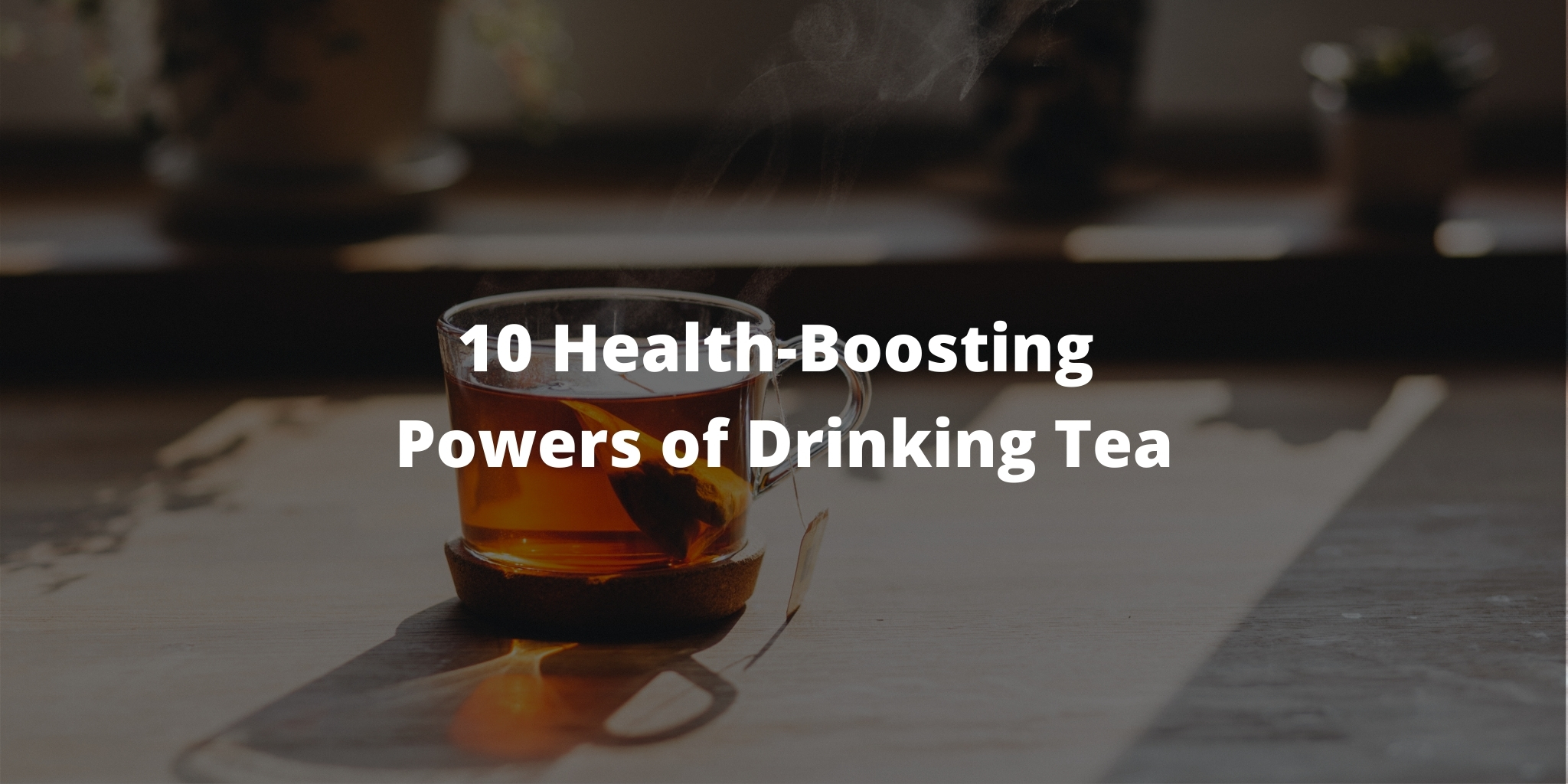 10 Health-Boosting Powers of Drinking Tea