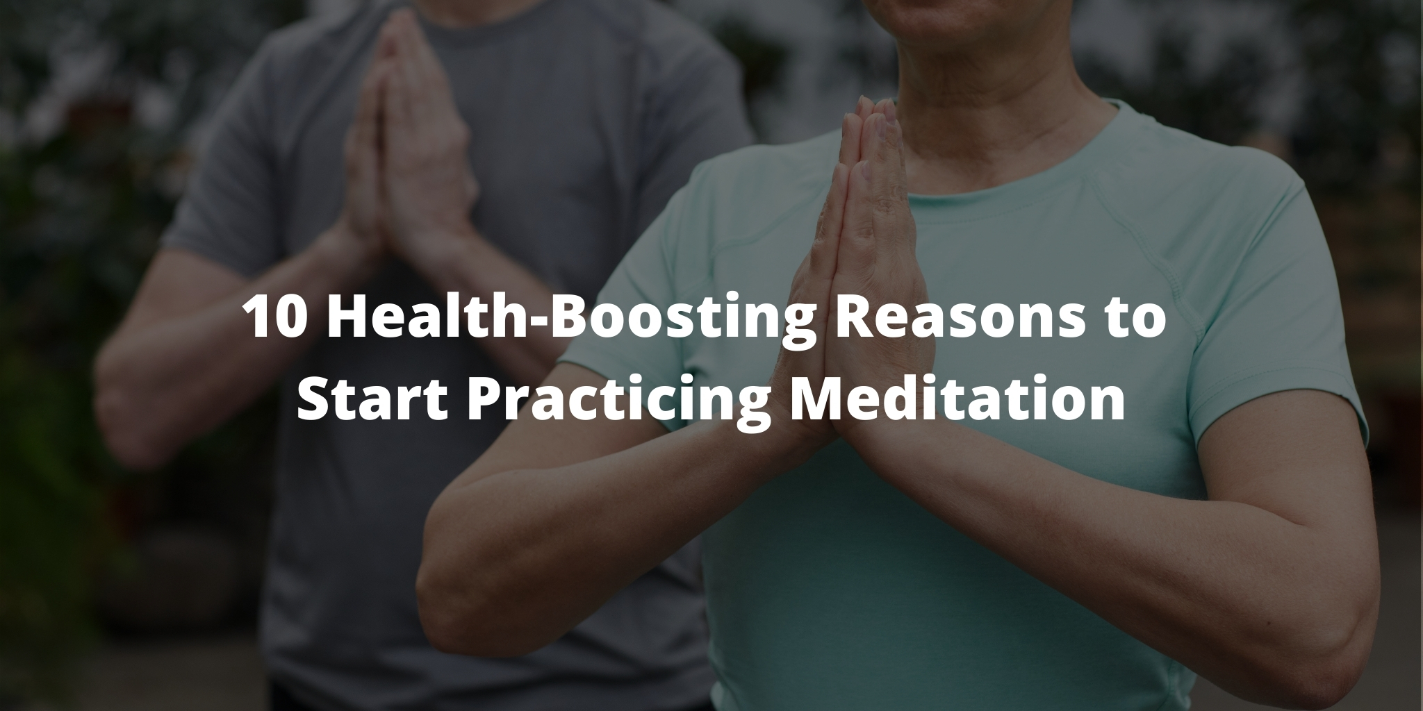 10 Health-Boosting Reasons to Start Practicing Meditation