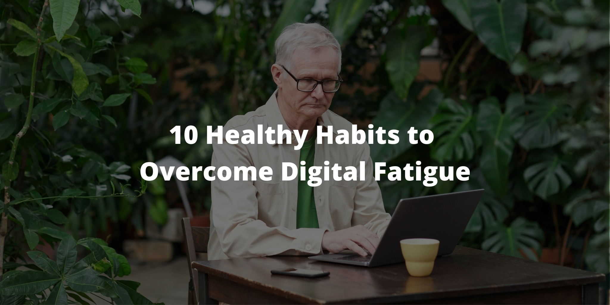 10 Healthy Habits to Overcome Digital Fatigue