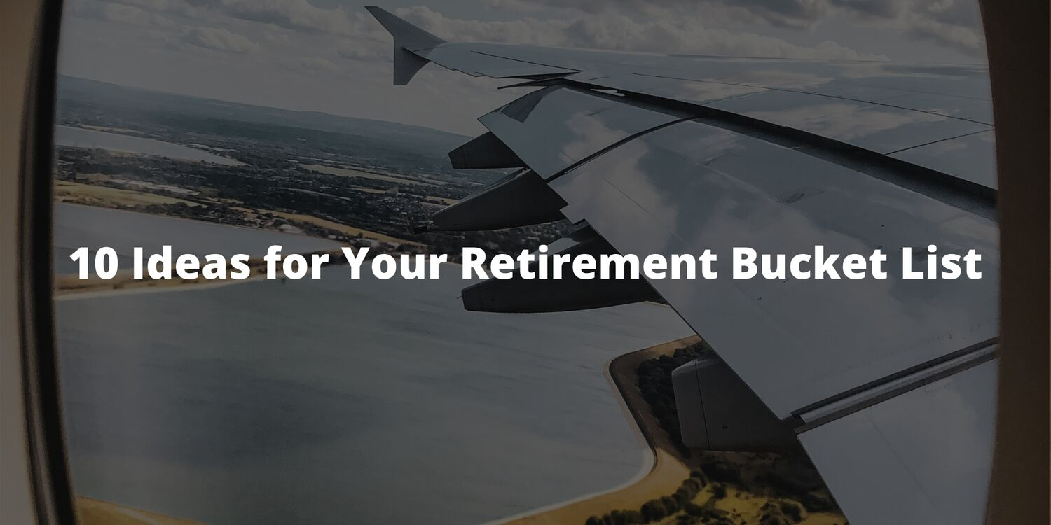 10 Ideas for Your Retirement Bucket List