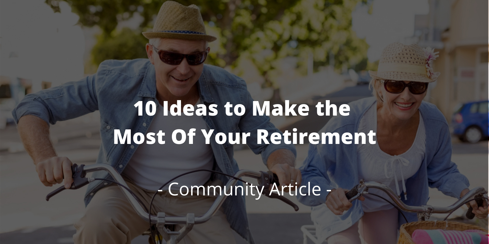 10 Ideas to Make the Most Of Your Retirement