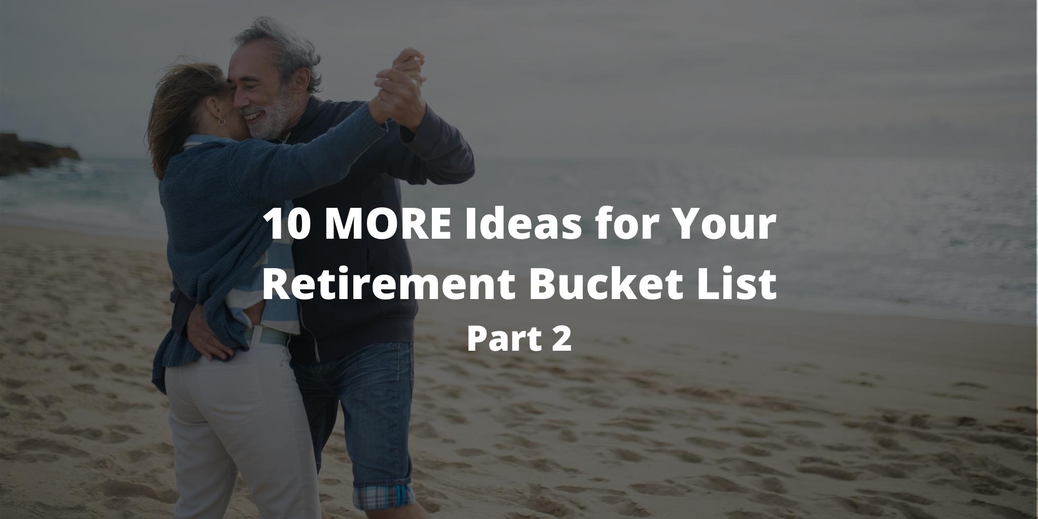 10 MORE Ideas for Your Retirement Bucket List: Part 2