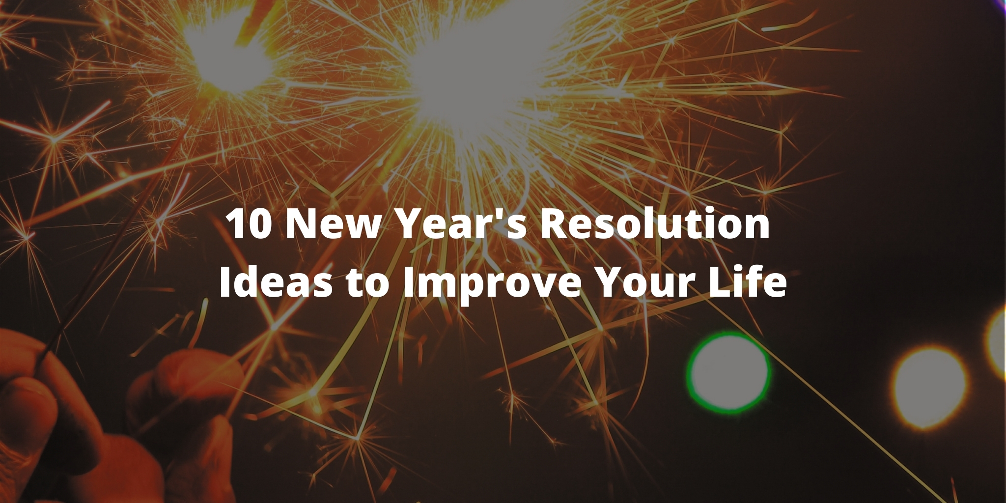 10 New Year's Resolution Ideas to Improve Your Life