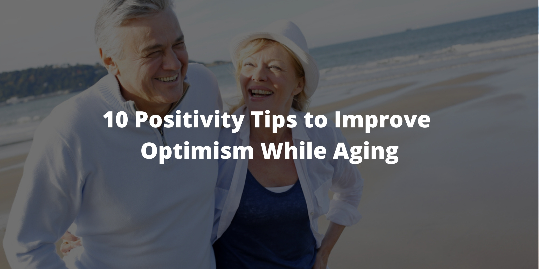 10 Positivity Tips to Improve Optimism While Aging