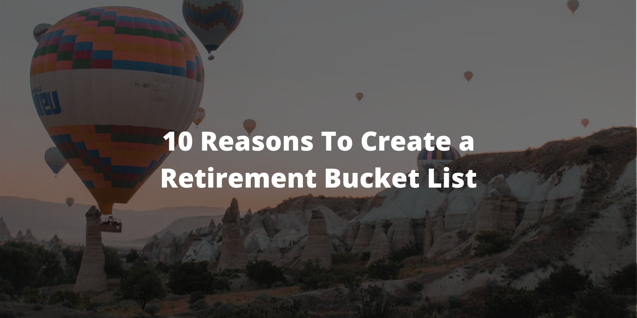 10 Reasons To Create a Retirement Bucket List