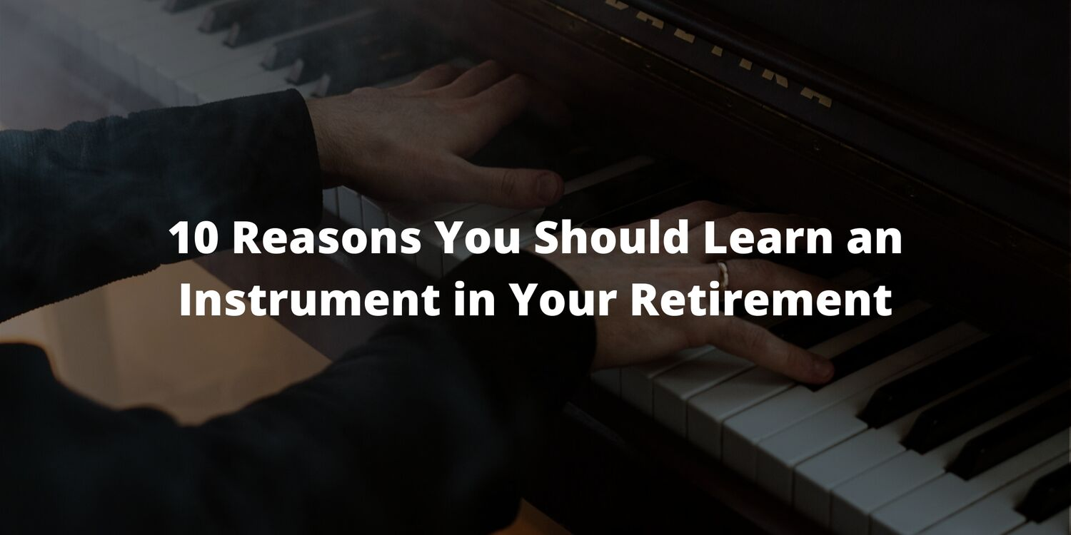 10 Reasons You Should Learn an Instrument in Your Retirement