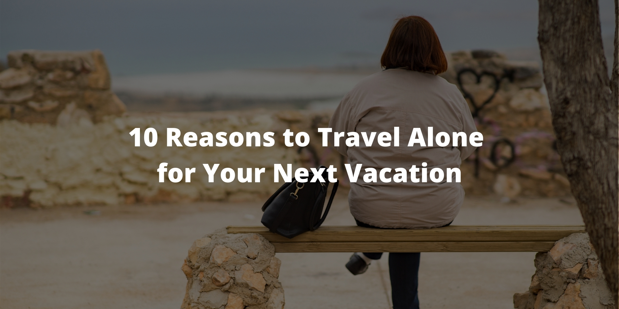 10 Reasons to Travel Alone for Your Next Vacation