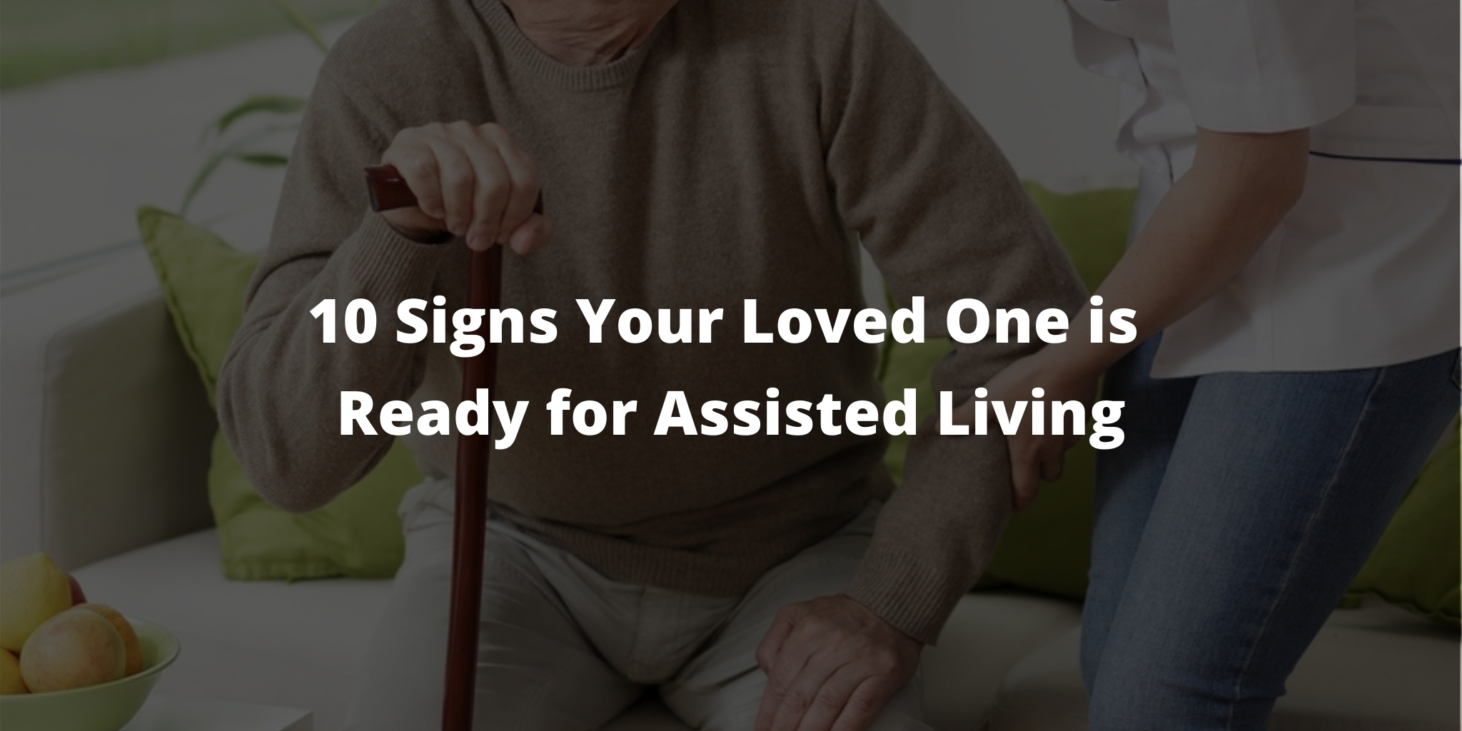 10 Signs Your Loved One is Ready for Assisted Living