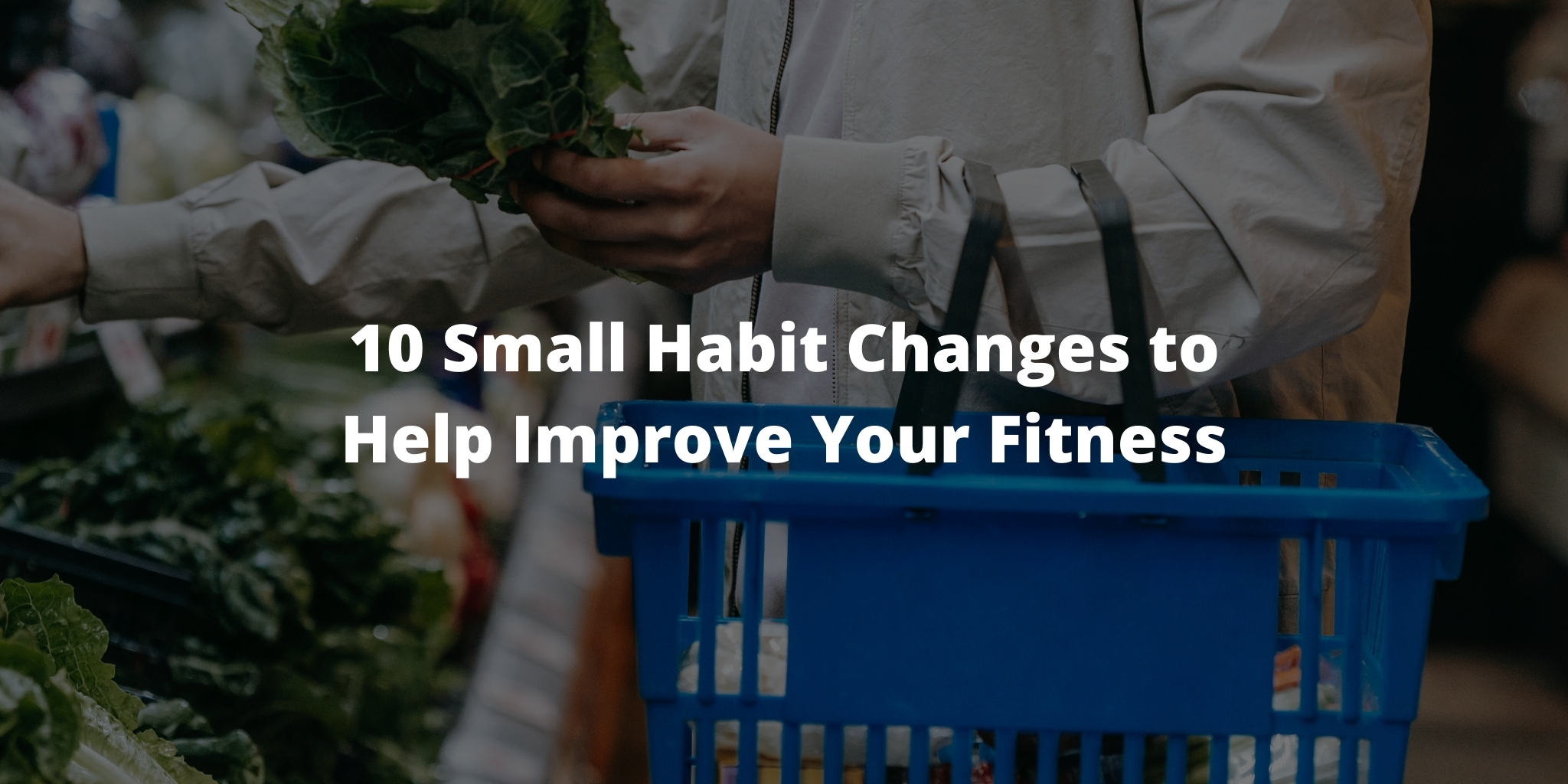 10 Small Habit Changes to Help Improve Your Fitness