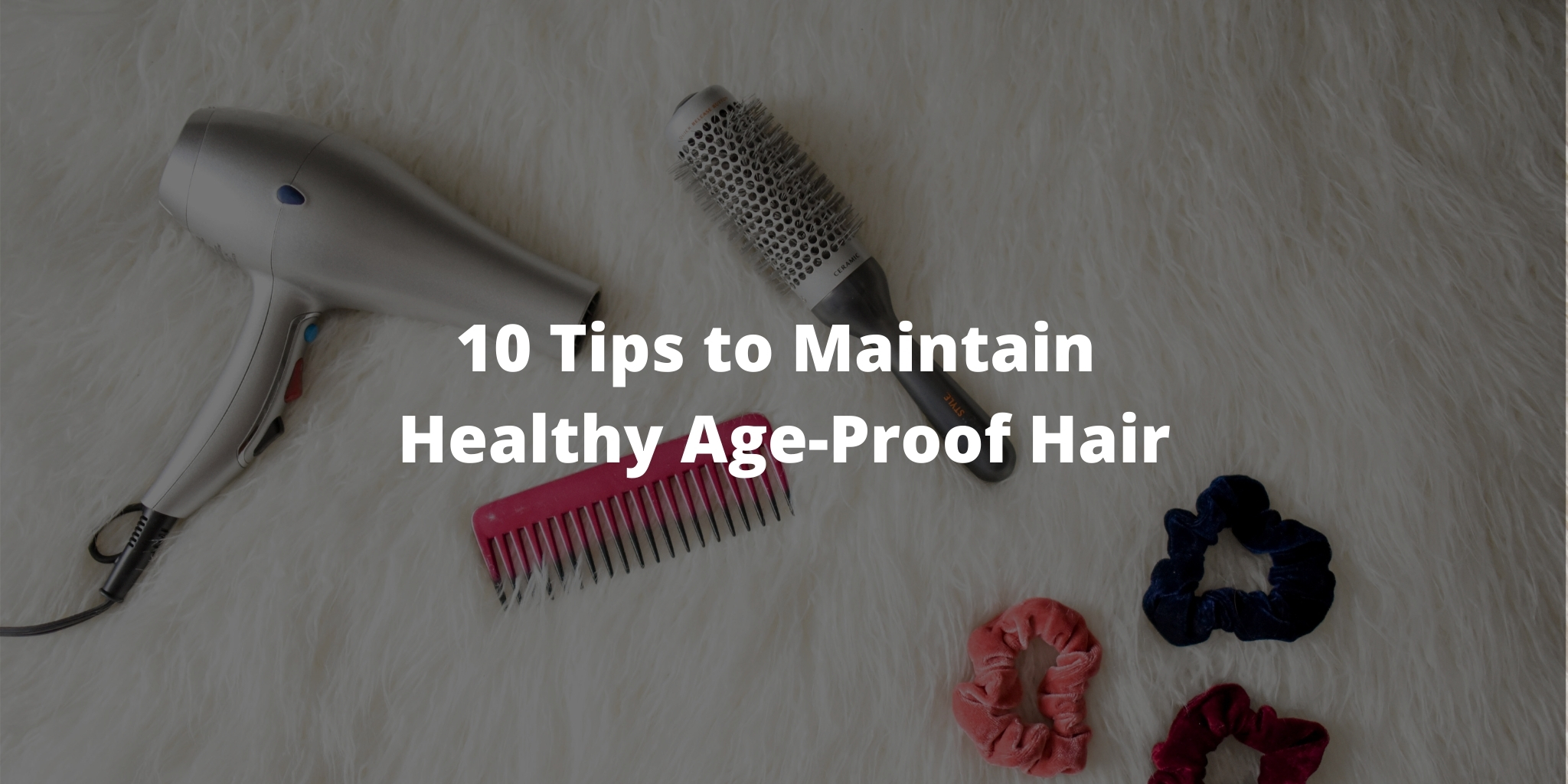 10 Tips to Maintain Healthy Age-Proof Hair