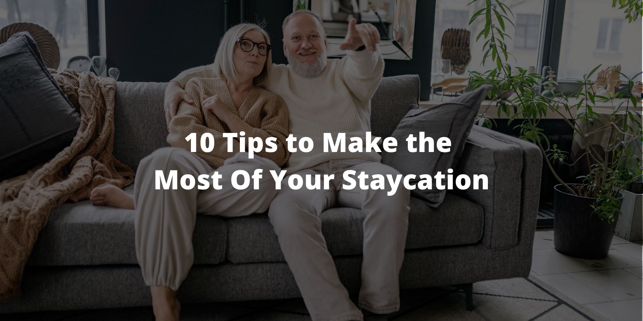10 Tips to Make the Most Of Your Staycation