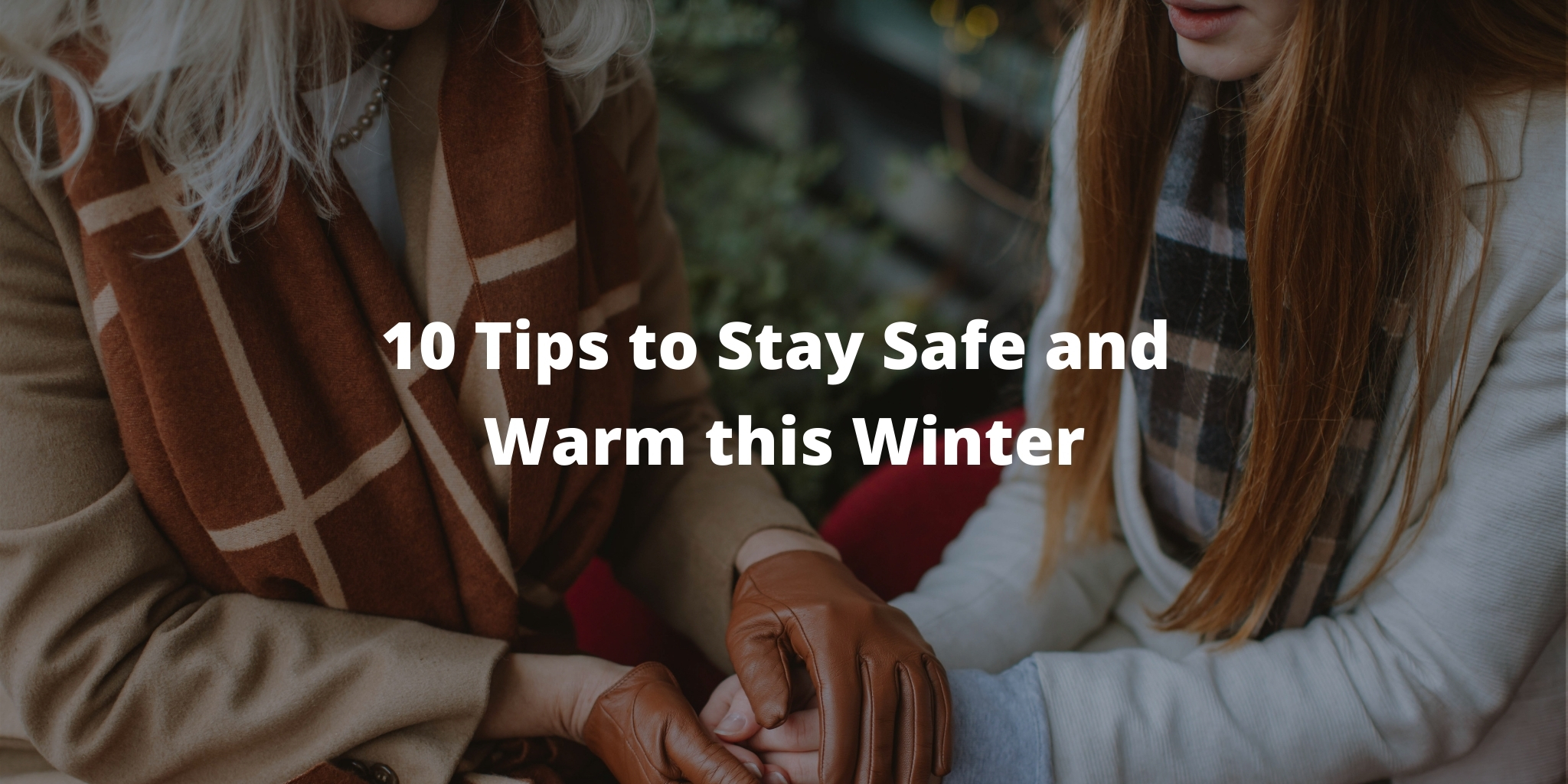 10 Tips to Stay Safe and Warm this Winter