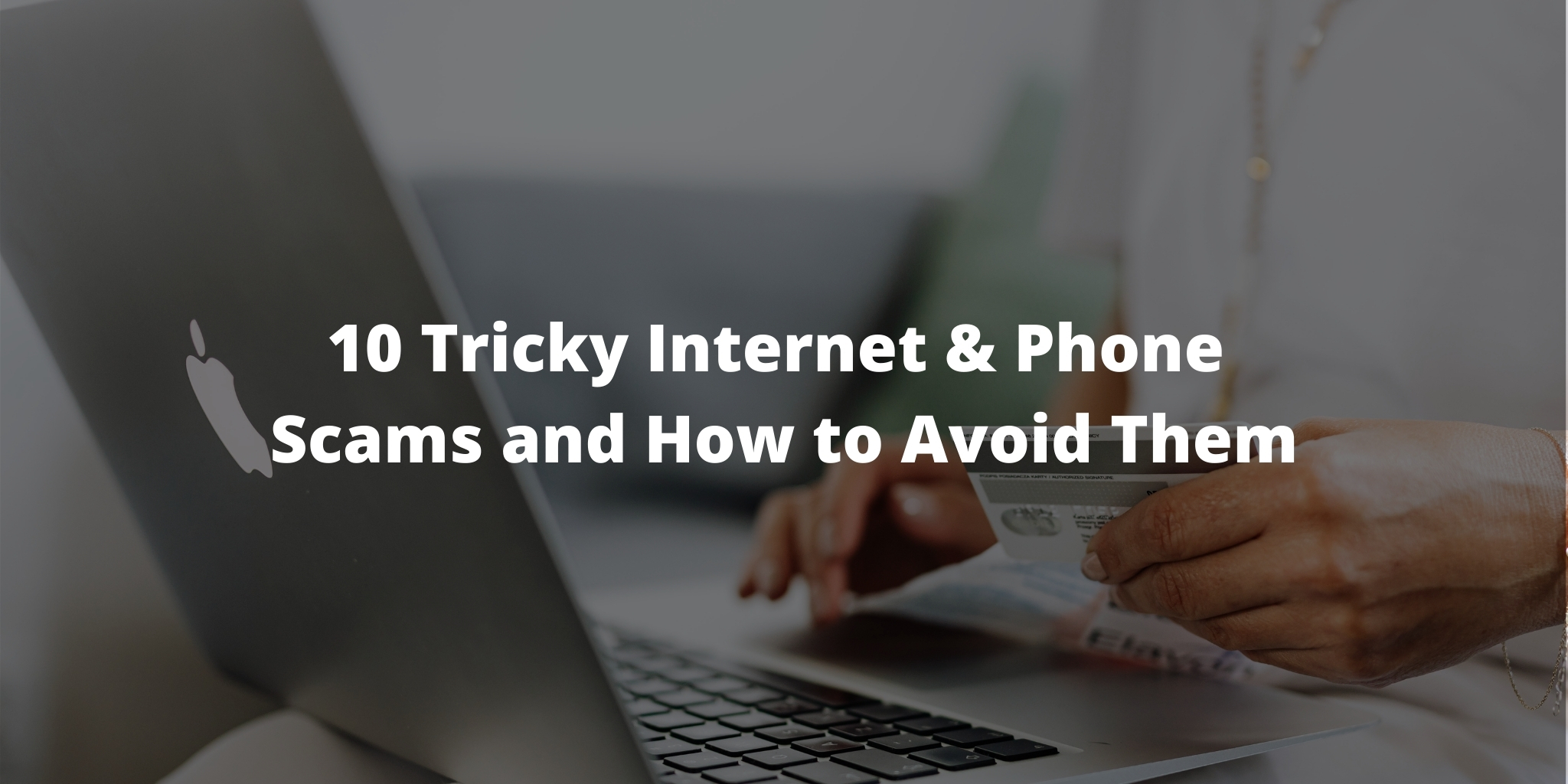 10 Tricky Internet & Phone Scams and How to Avoid Them