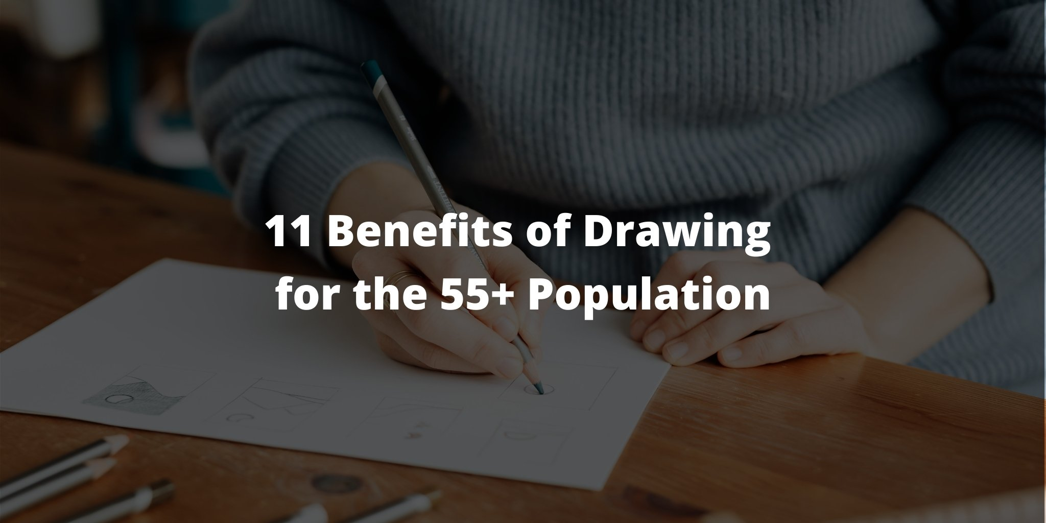 11 Benefits of Drawing for the 55+ Population
