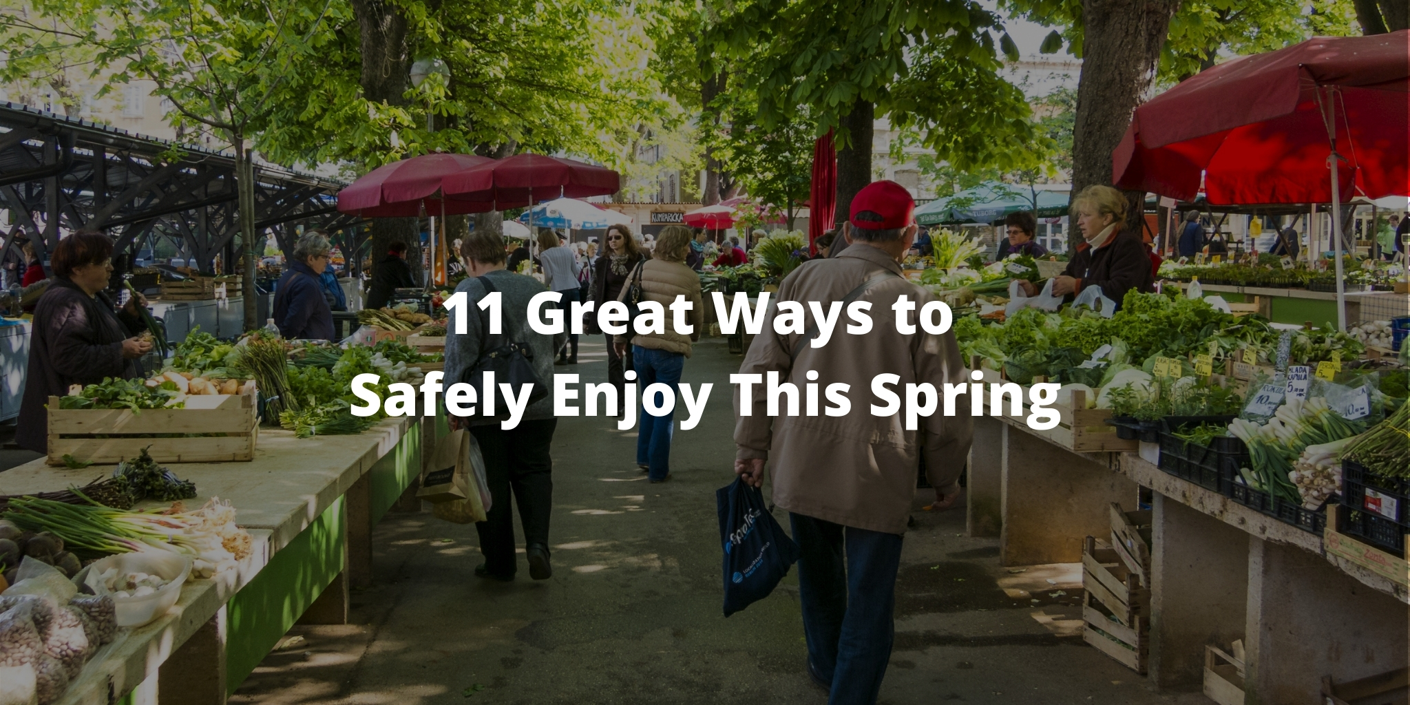 11 Great Ways to Safely Enjoy This Spring