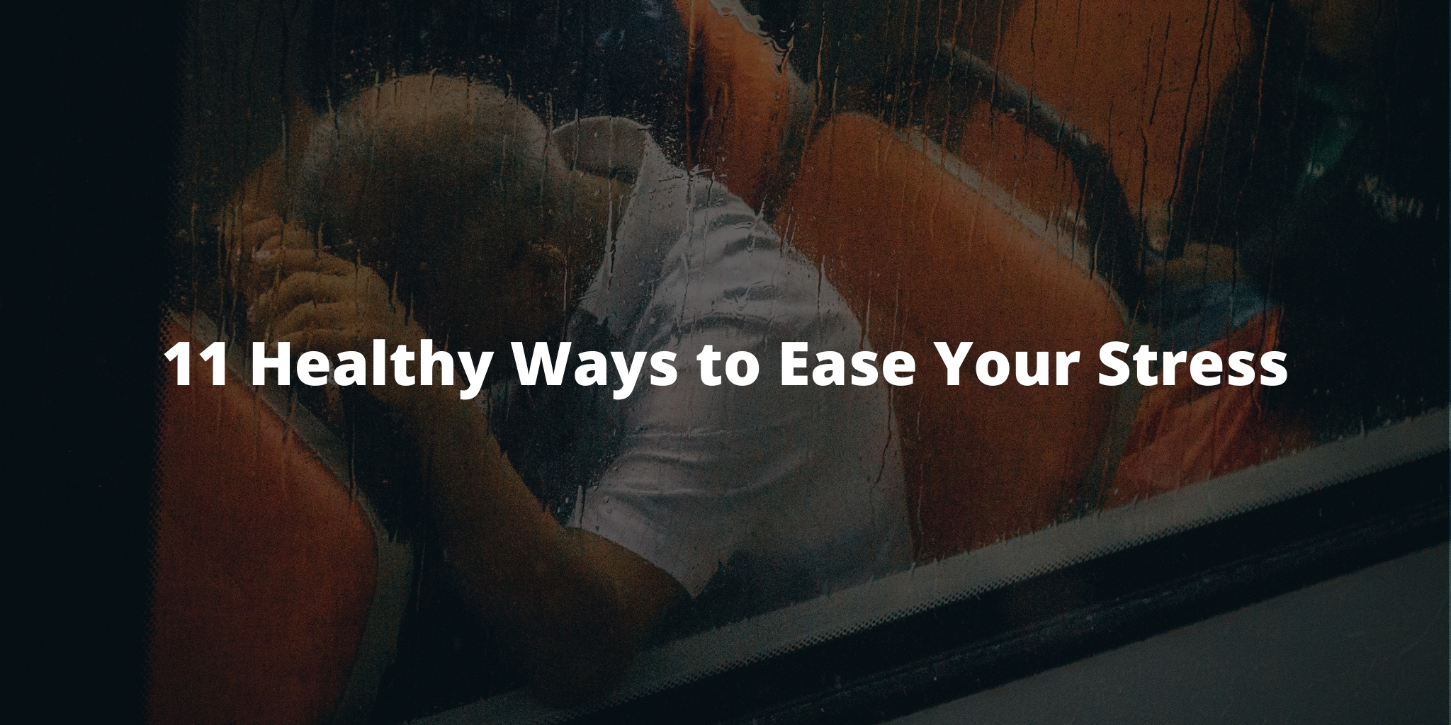 11 Healthy Ways to Ease Your Stress