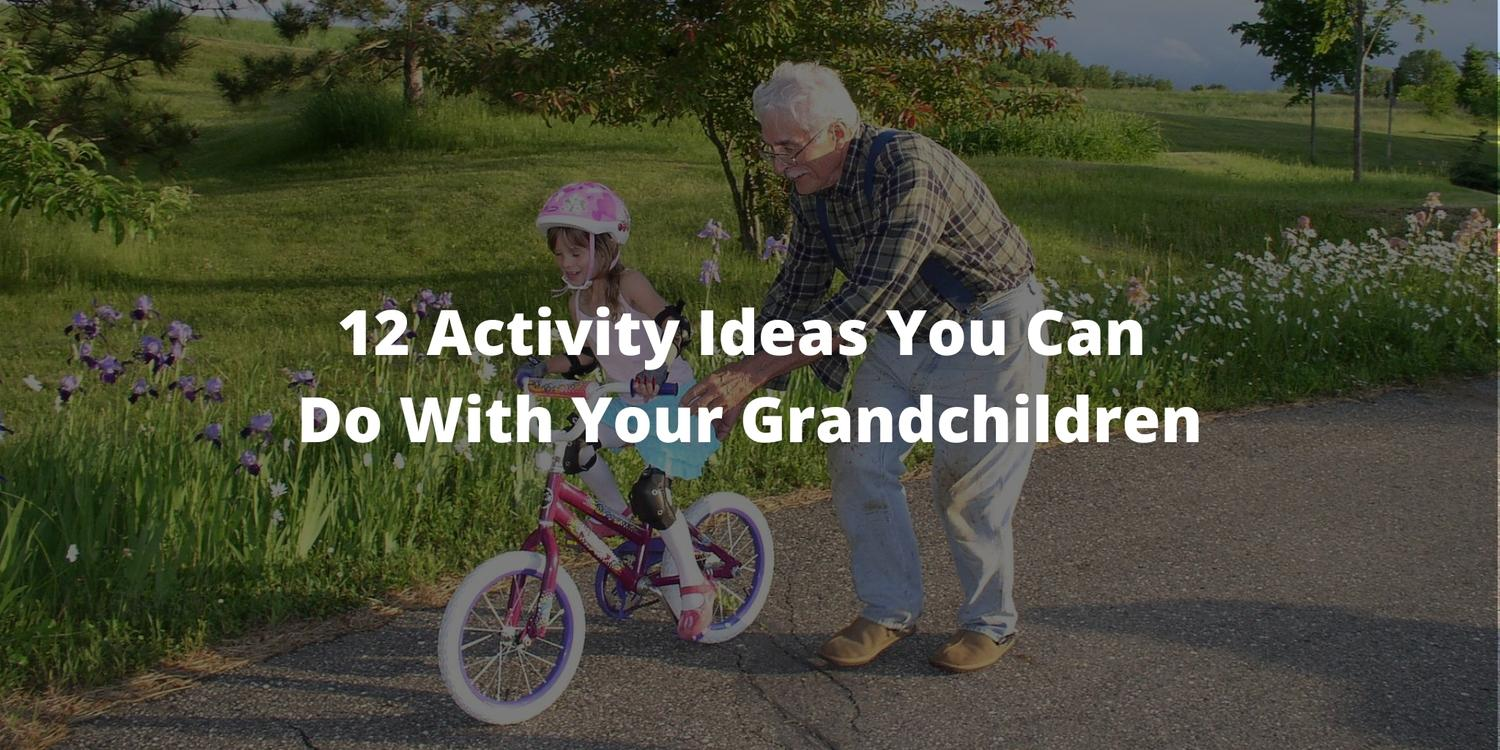 12 Activity Ideas You Can Do With Your Grandchildren