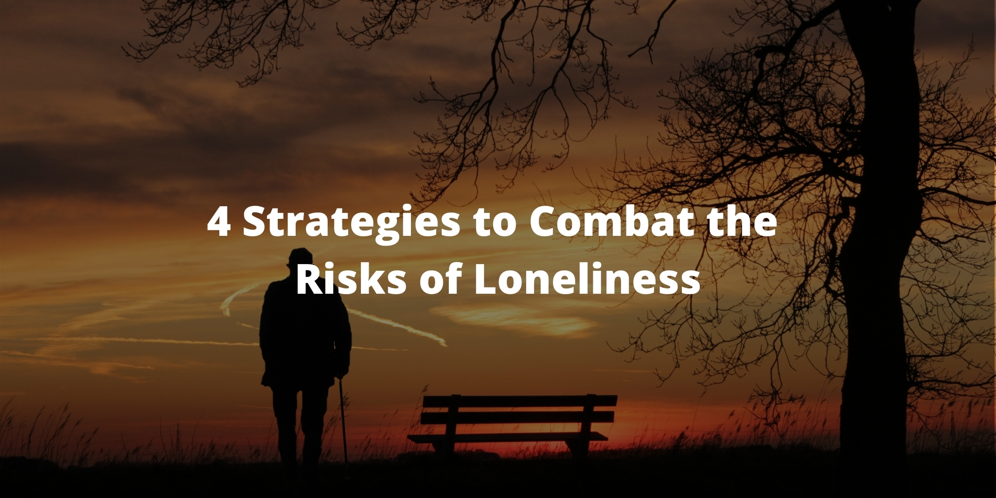 4 Strategies to Combat the Risks of Loneliness