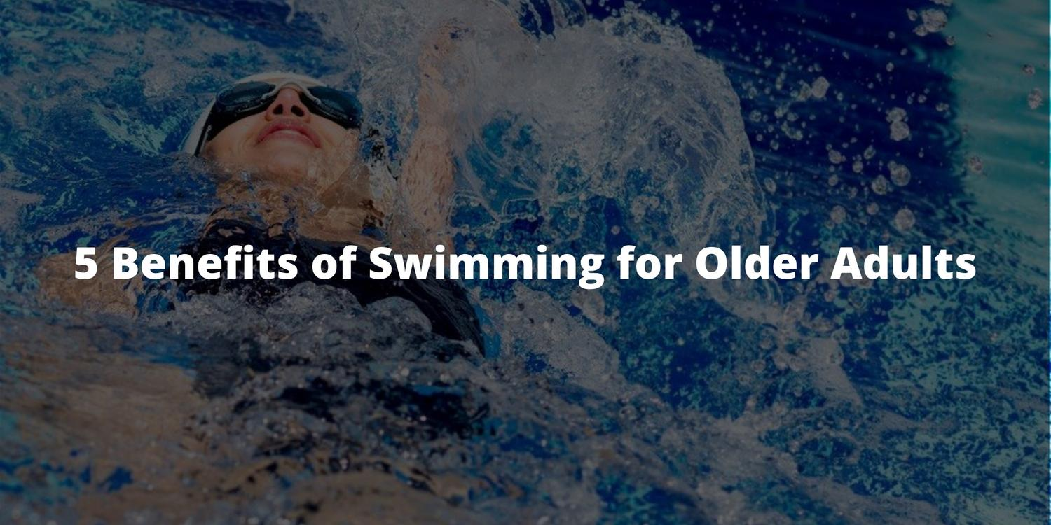5 Benefits of Swimming for Older Adults