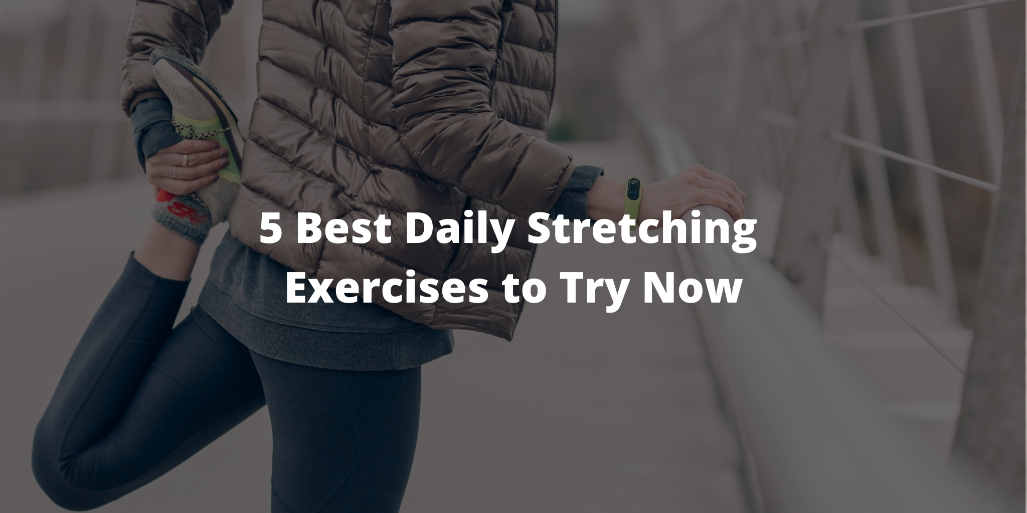 5 Best Daily Stretching Exercises to Try Now