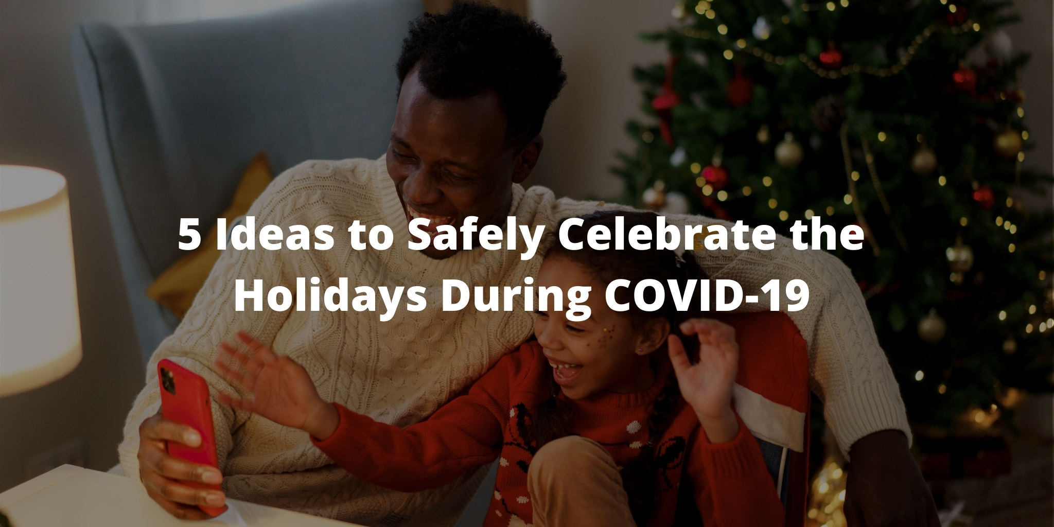 5 Ideas to Safely Celebrate the Holidays During COVID-19