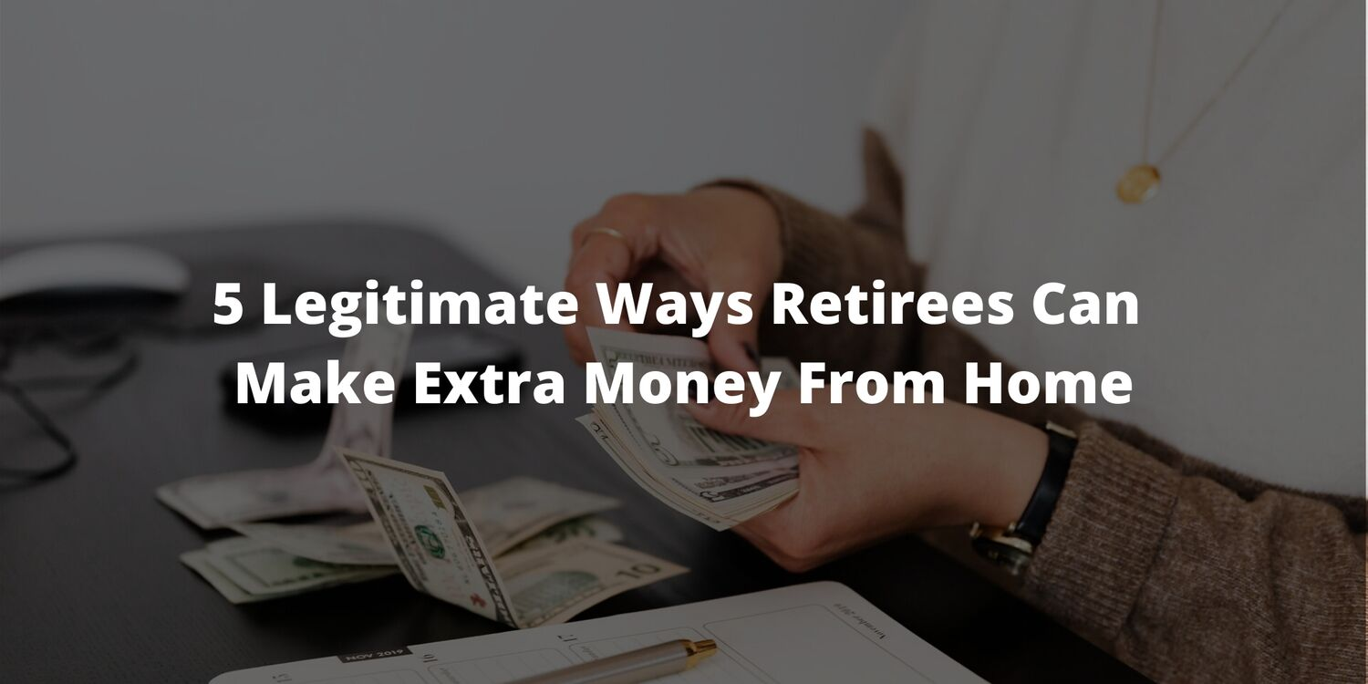 5 Legitimate Ways Retirees Can Make Extra Money From Home