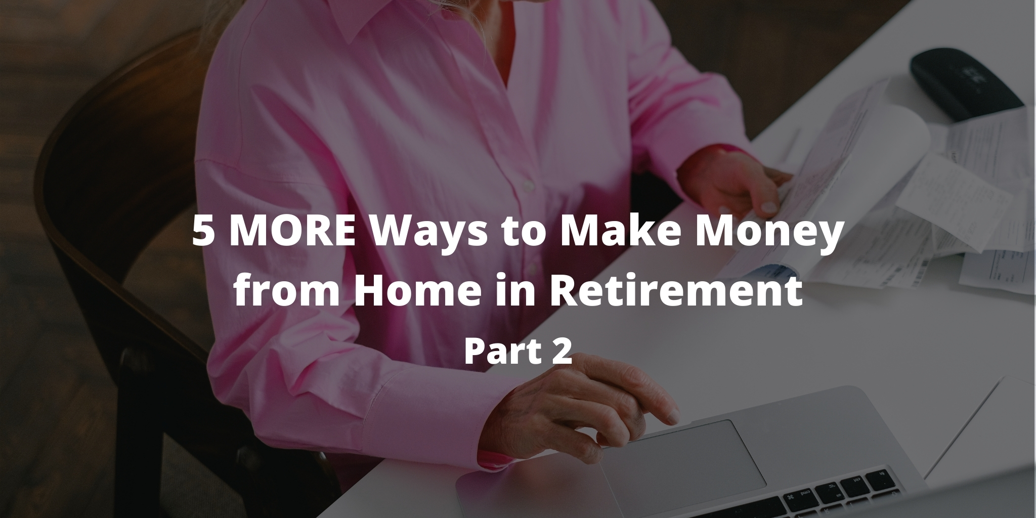 5 MORE Ways to Make Money from Home in Retirement
