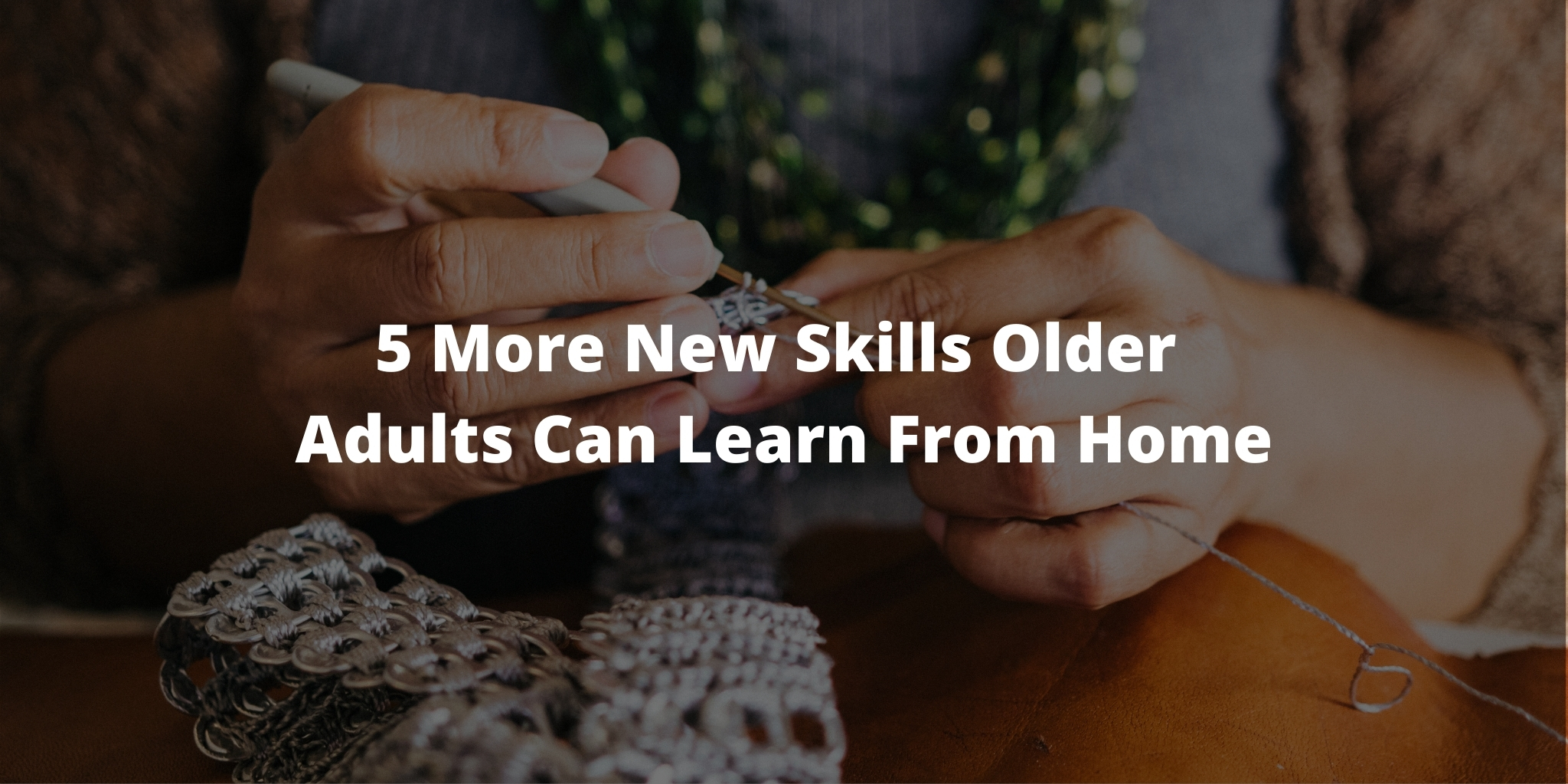 5 More New Skills Older Adults Can Learn From Home