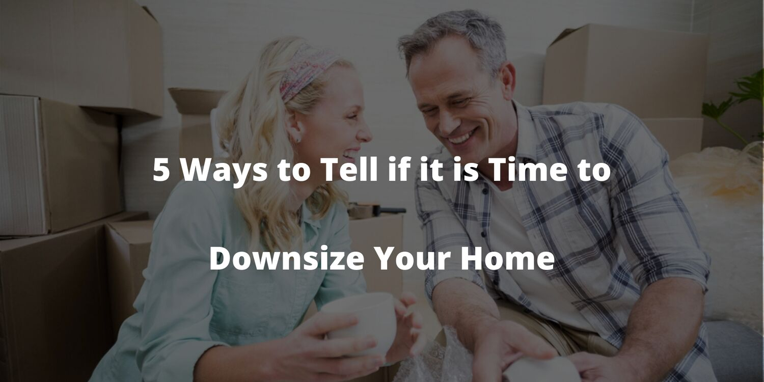 5 Ways to Tell if it is Time to Downsize Your Home