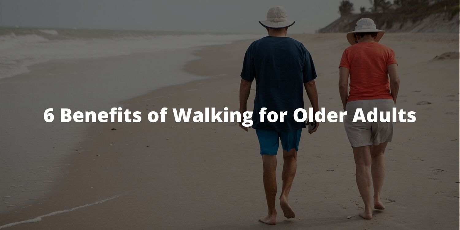 6 Benefits of Walking for Older Adults