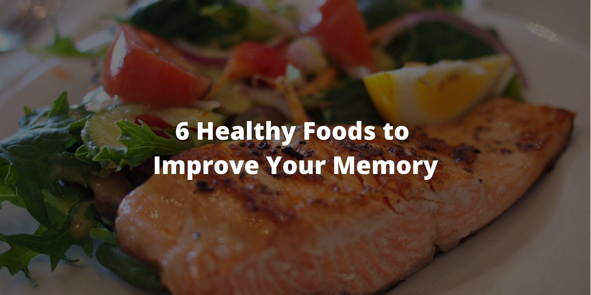 6 Healthy Foods to Improve Your Memory