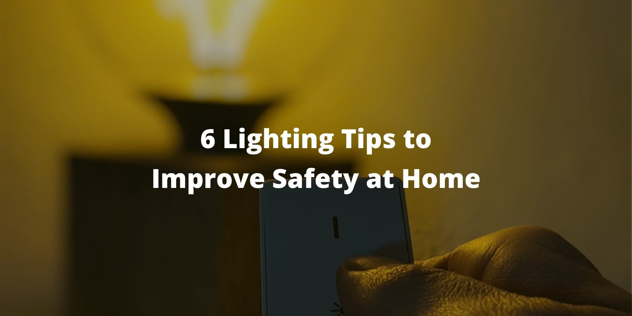 6 Lighting Tips to Improve Safety at Home