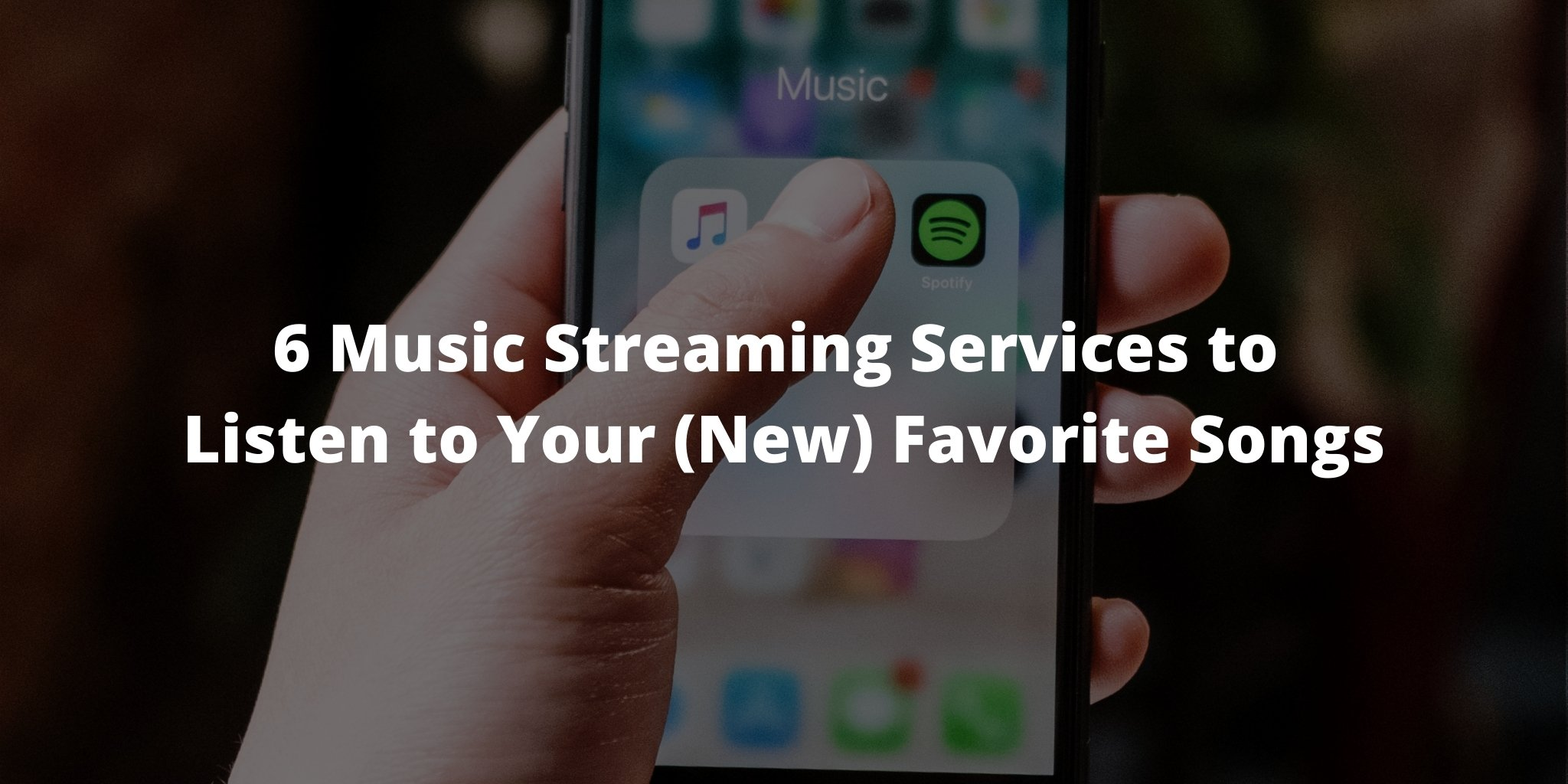 6 Music Streaming Services to Listen to Your (New) Favorite Songs