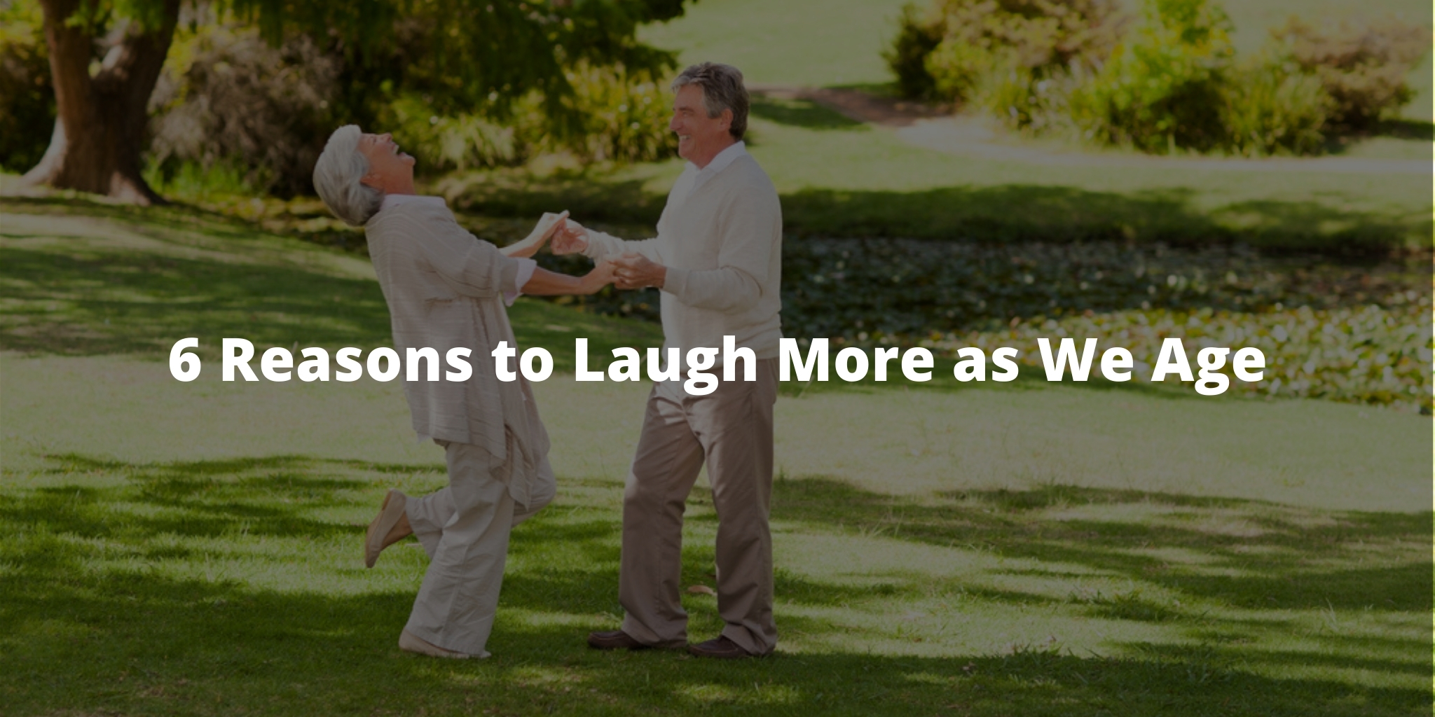 6 Reasons to Laugh More as We Age