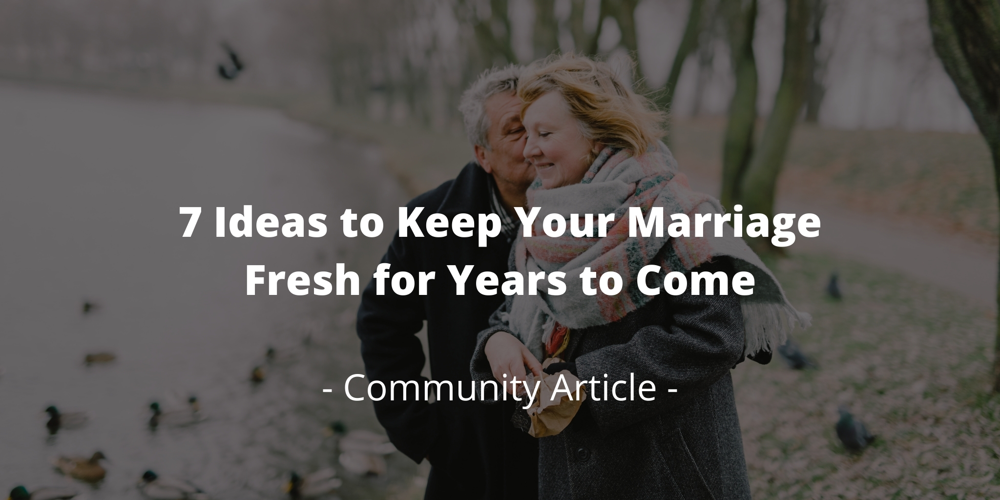7 Ideas to Keep Your Marriage Fresh for Years to Come