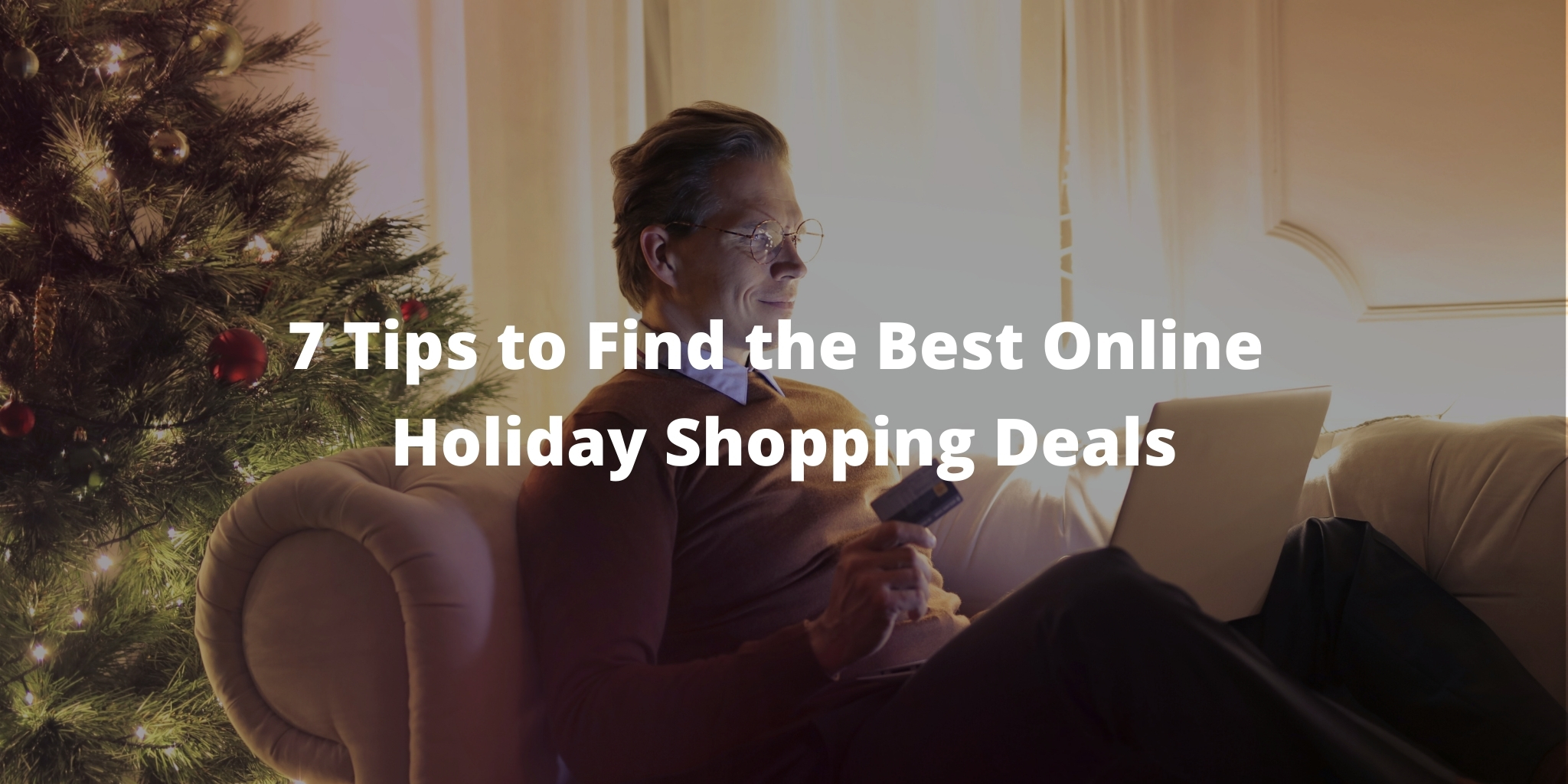 7 Tips to Find the Best Online Holiday Shopping Deals