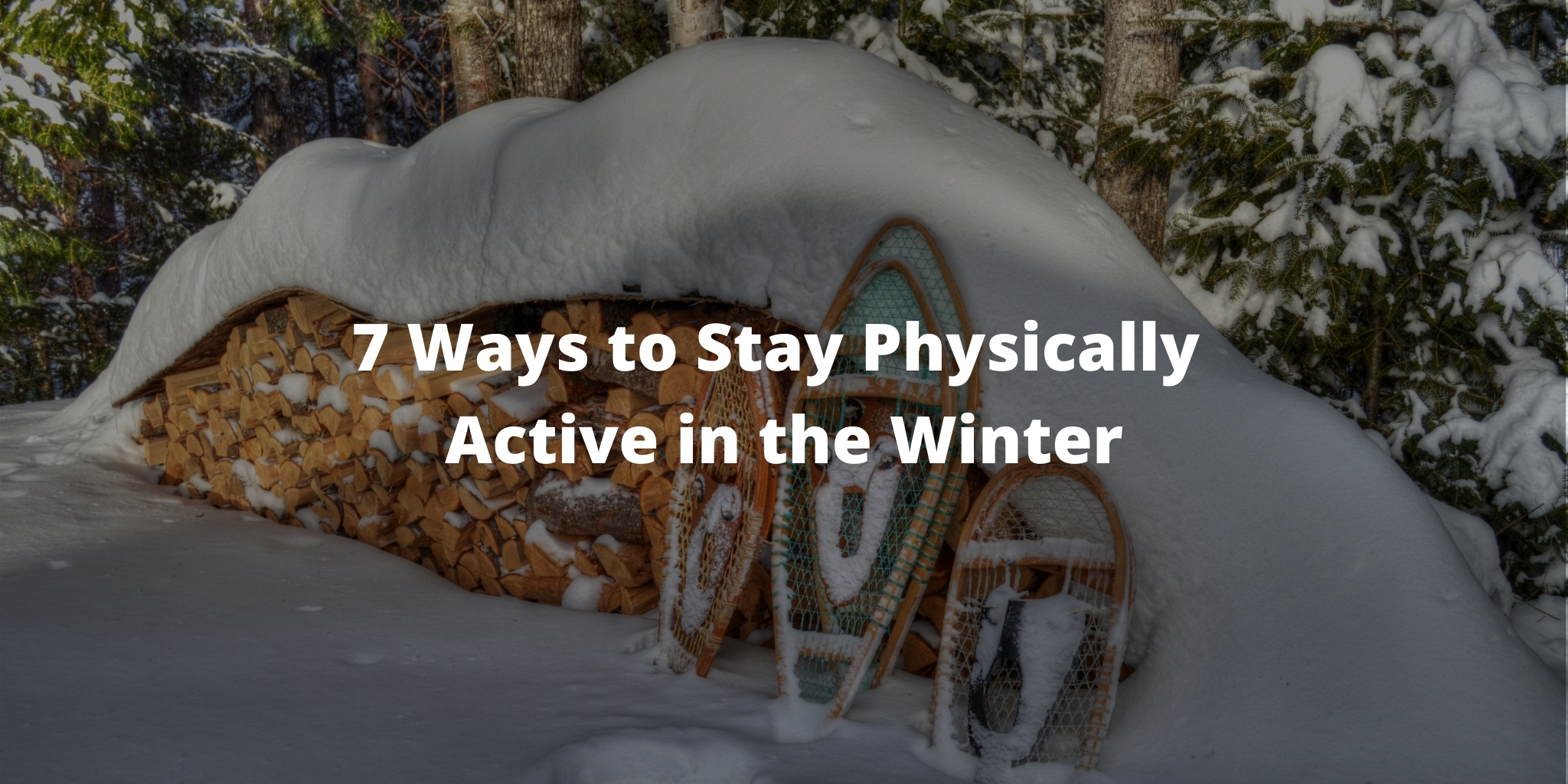 7 Ways to Stay Physically Active in the Winter