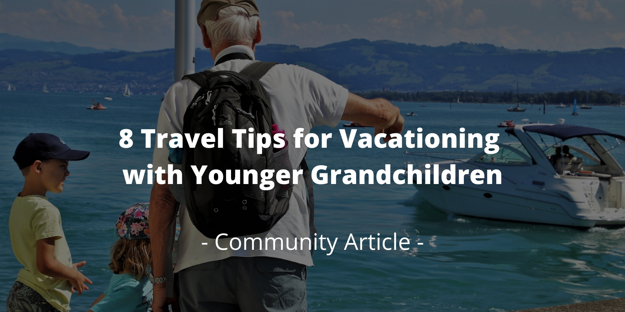 8 Travel Tips for Vacationing with Younger Grandchildren