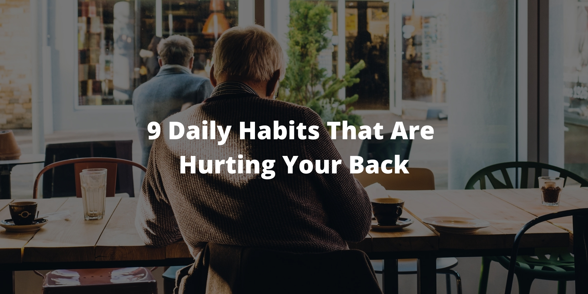 9 Daily Habits That Are Hurting Your Back