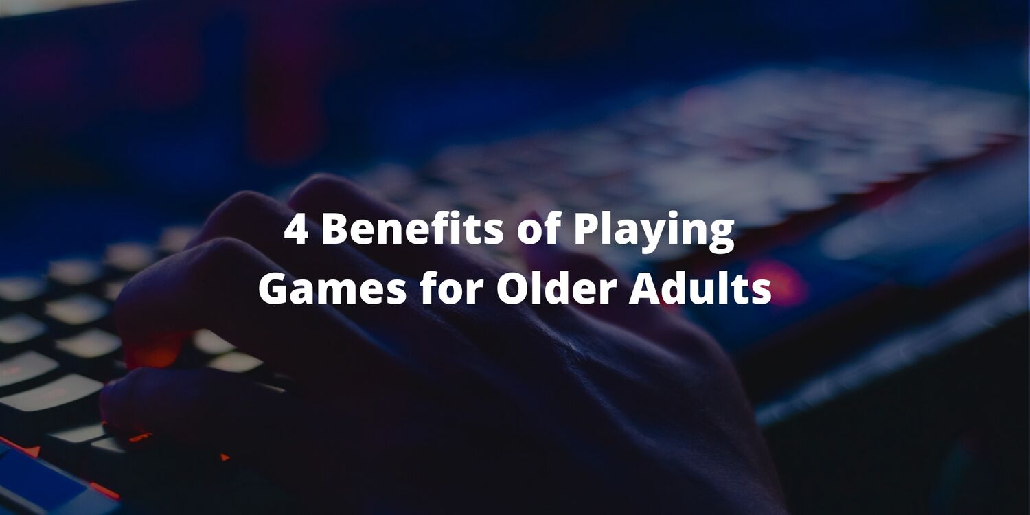 4 Benefits of Playing Games for Older Adults