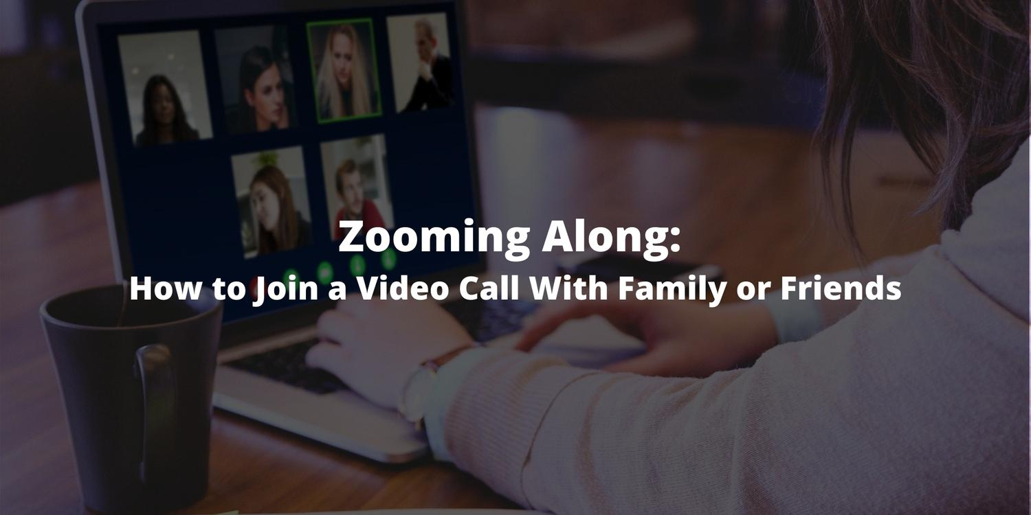 Zooming Along – How to Join a Video Call With Family or Friends