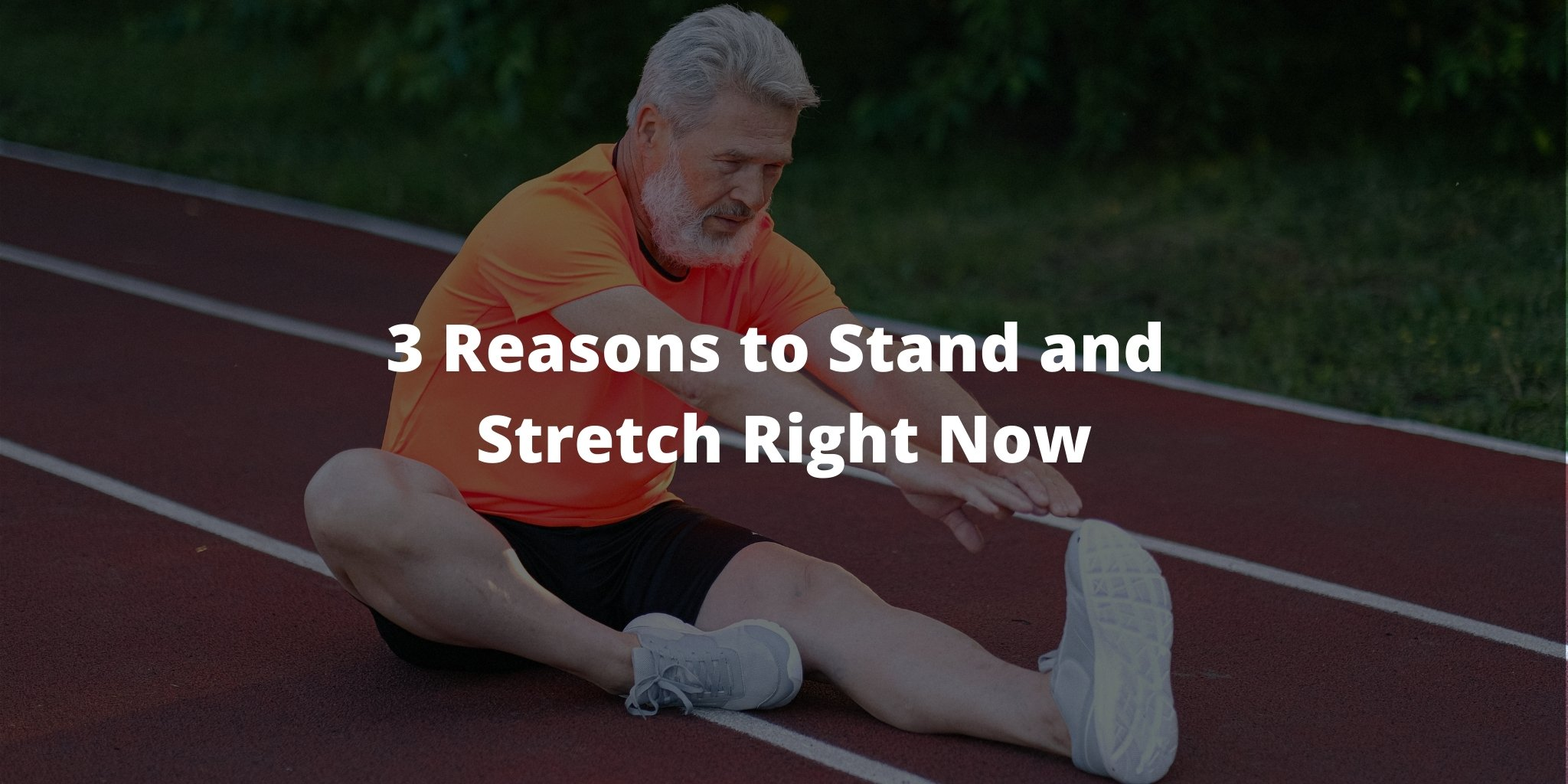3 Reasons to Stand and Stretch Right Now